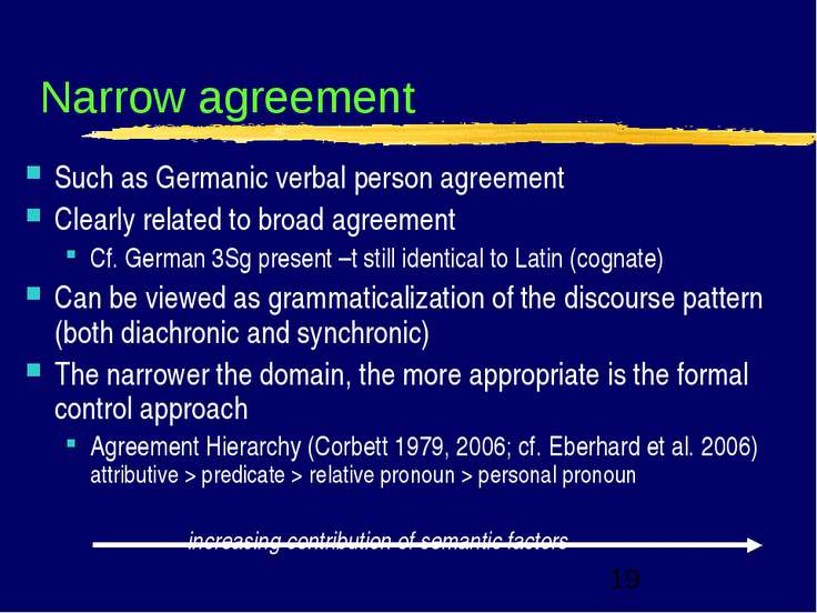 Narrow agreement Such as Germanic verbal person agreement Clearly related to ...