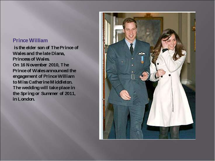 Prince William is the elder son of The Prince of Wales and the late Diana, Pr...