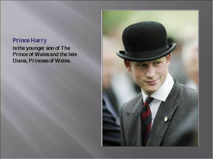 Prince Harry is the younger son of The Prince of Wales and the late Diana, Pr...