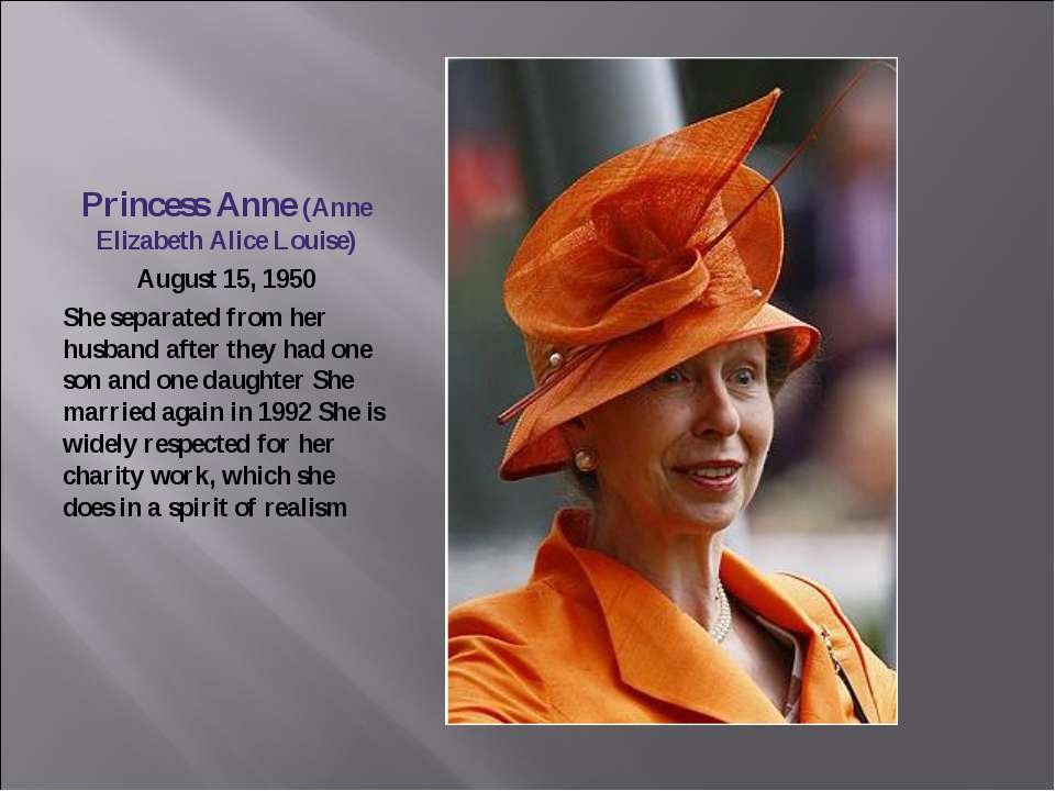 Princess Anne (Anne Elizabeth Alice Louise) August 15, 1950 She separated fro...