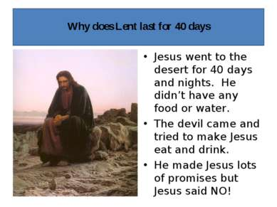 Why does Lent last for 40 days Jesus went to the desert for 40 days and night...