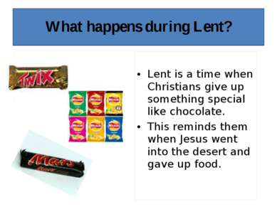 Lent is a time when Christians give up something special like chocolate. This...