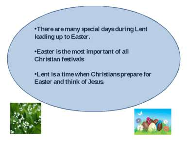 There are many special days during Lent leading up to Easter. Easter is the m...
