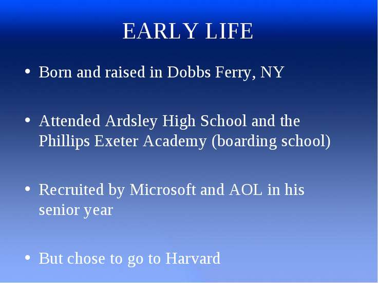 EARLY LIFE Born and raised in Dobbs Ferry, NY Attended Ardsley High School an...