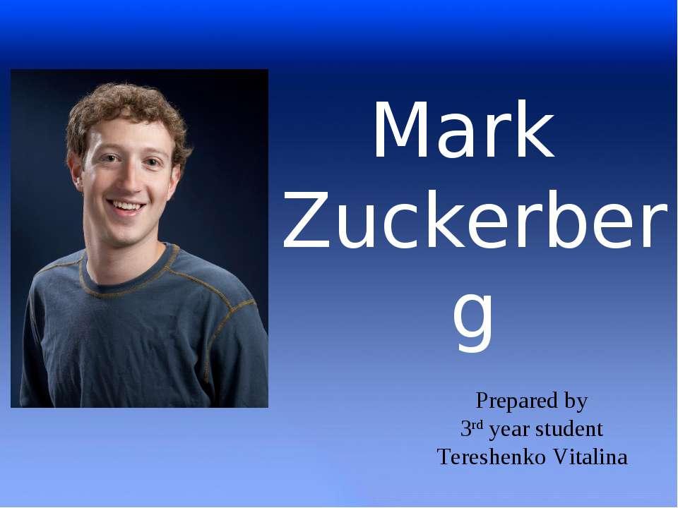 Mark Zuckerberg Prepared by 3rd year student Tereshenko Vitalina