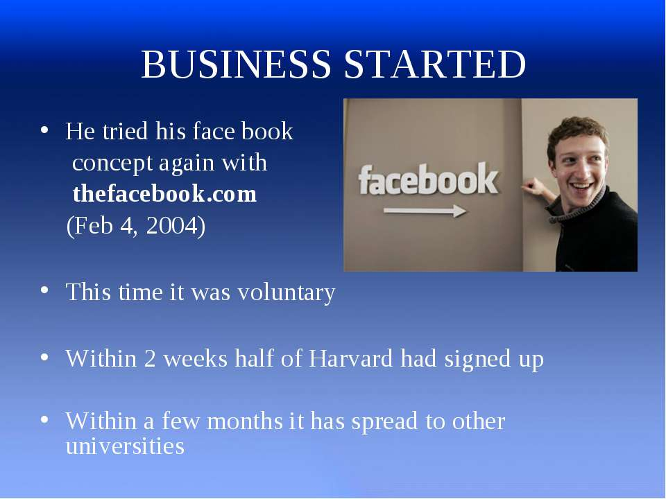 BUSINESS STARTED He tried his face book concept again with thefacebook.com (F...