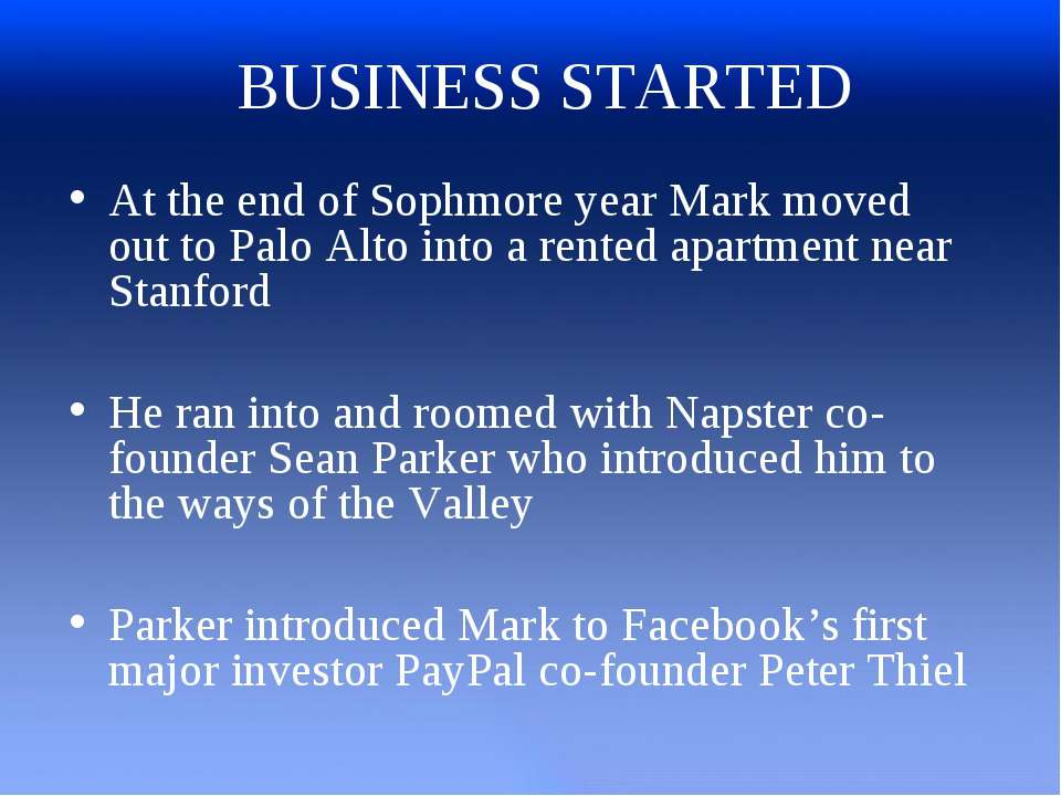 BUSINESS STARTED At the end of Sophmore year Mark moved out to Palo Alto into...