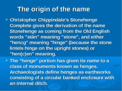Christopher Chippindale's Stonehenge Complete gives the derivation of the nam...