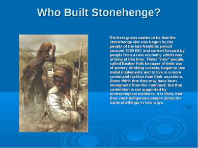 Who Built Stonehenge? The best guess seems to be that the Stonehenge site was...