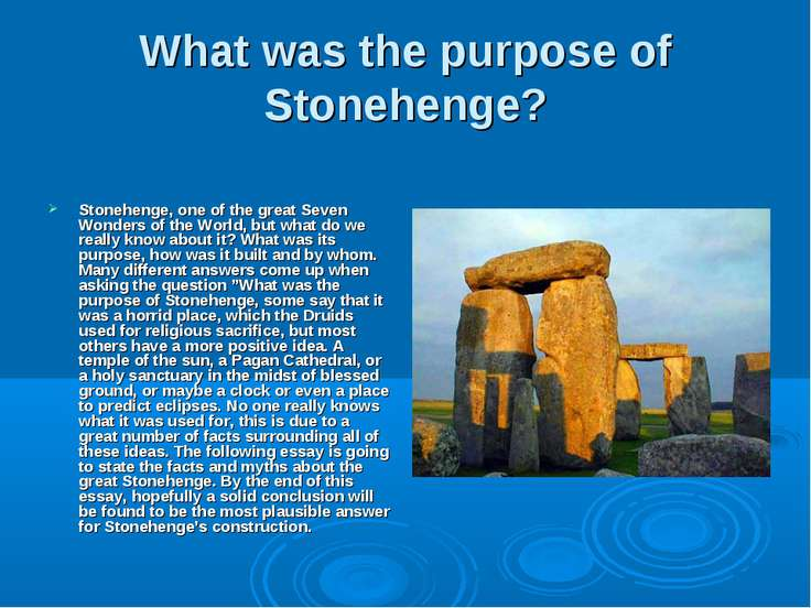 What was the purpose of Stonehenge? Stonehenge, one of the great Seven Wonder...