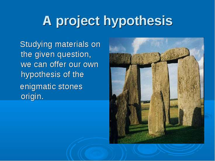 A project hypothesis Studying materials on the given question, we can offer o...