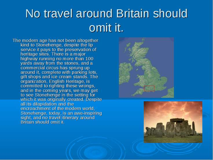 No travel around Britain should omit it. The modern age has not been altogeth...