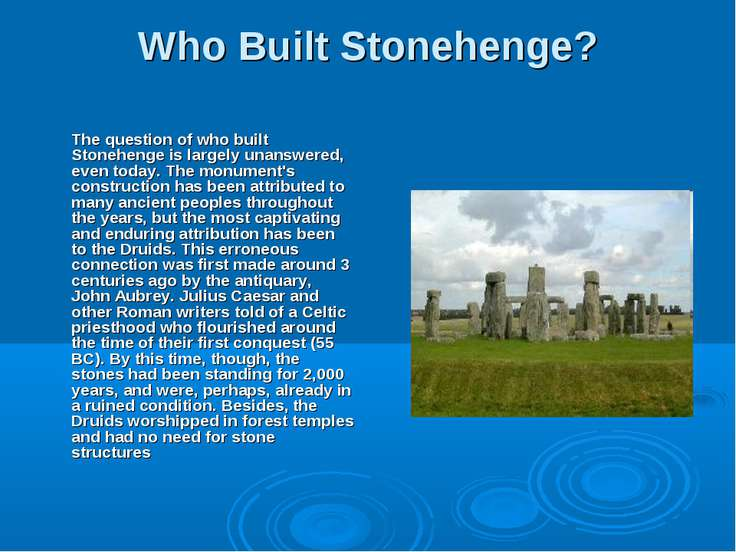 Who Built Stonehenge? The question of who built Stonehenge is largely unanswe...