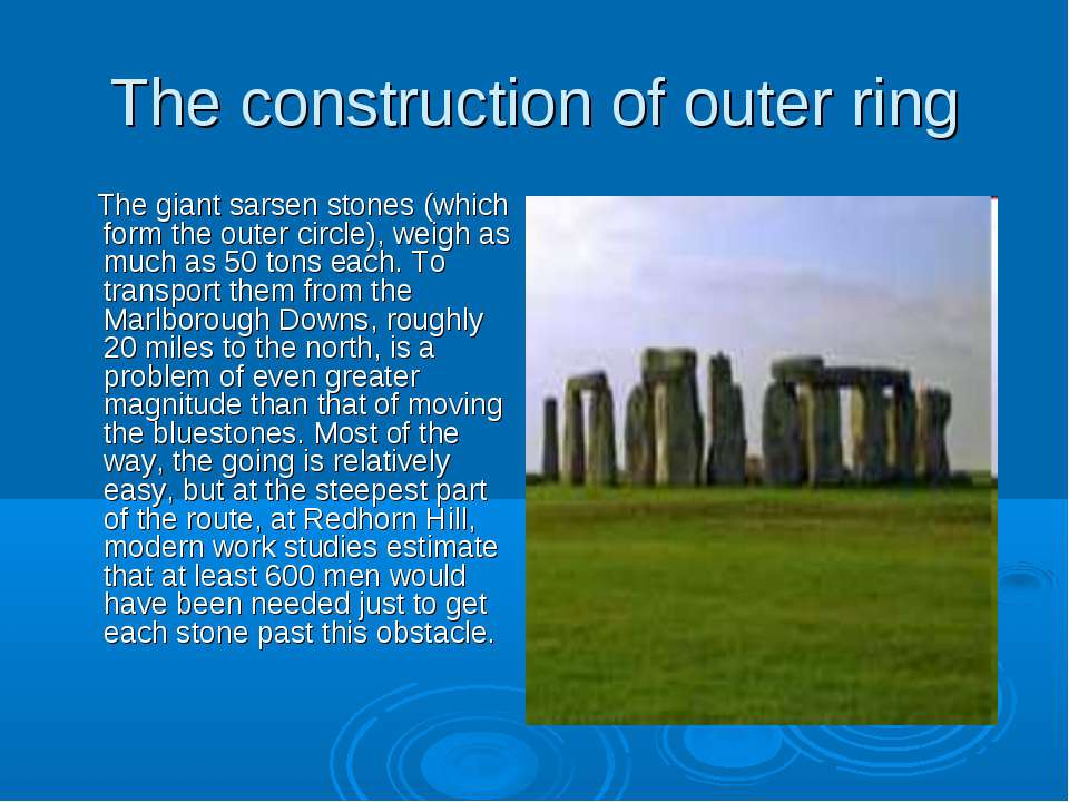 The construction of outer ring The giant sarsen stones (which form the outer ...