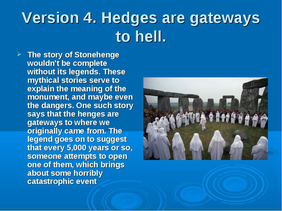 Version 4. Hedges are gateways to hell. The story of Stonehenge wouldn't be c...