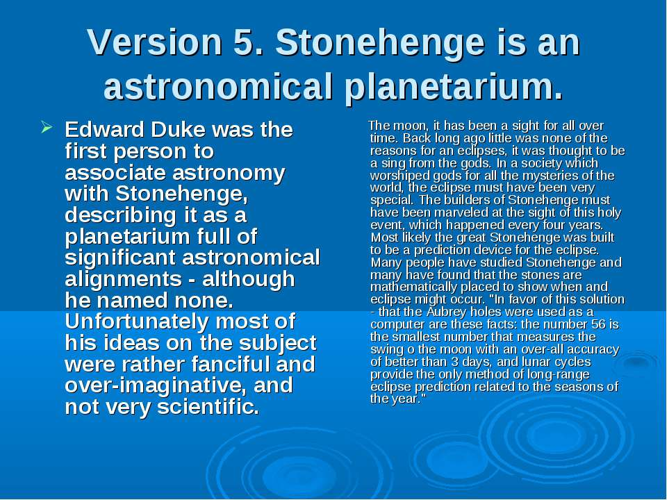 Version 5. Stonehenge is an astronomical planetarium. Edward Duke was the fir...