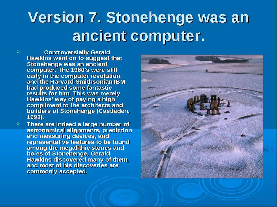 Version 7. Stonehenge was an ancient computer. Controversially Gerald Hawkins...