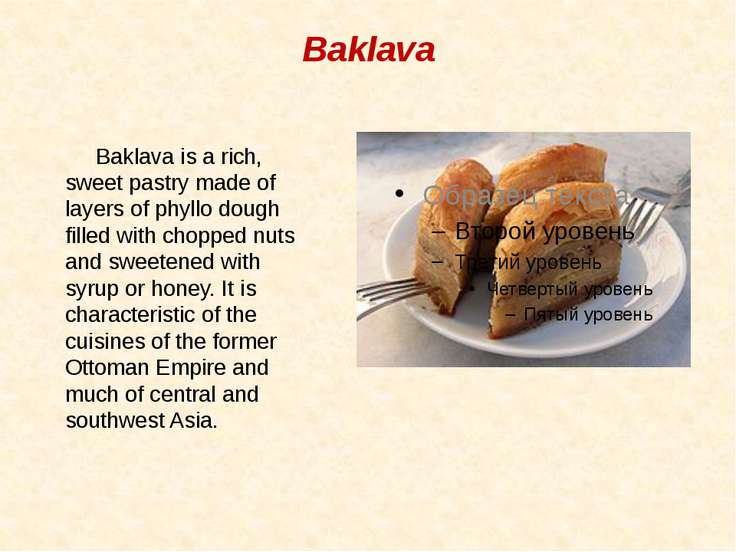 Baklava Baklava is a rich, sweet pastry made of layers of phyllo dough filled...