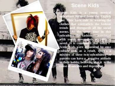 Scene Kids Scene Kids is a young musical subculture formed from the English o...