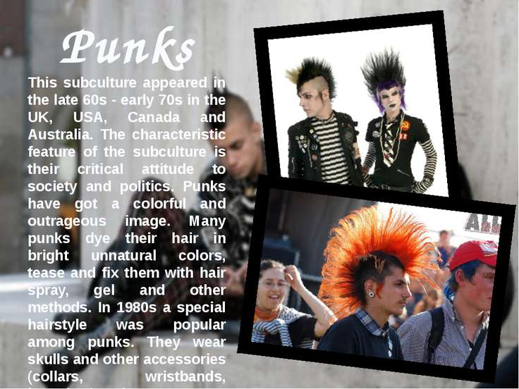 Punks This subculture appeared in the late 60s - early 70s in the UK, USA, Ca...