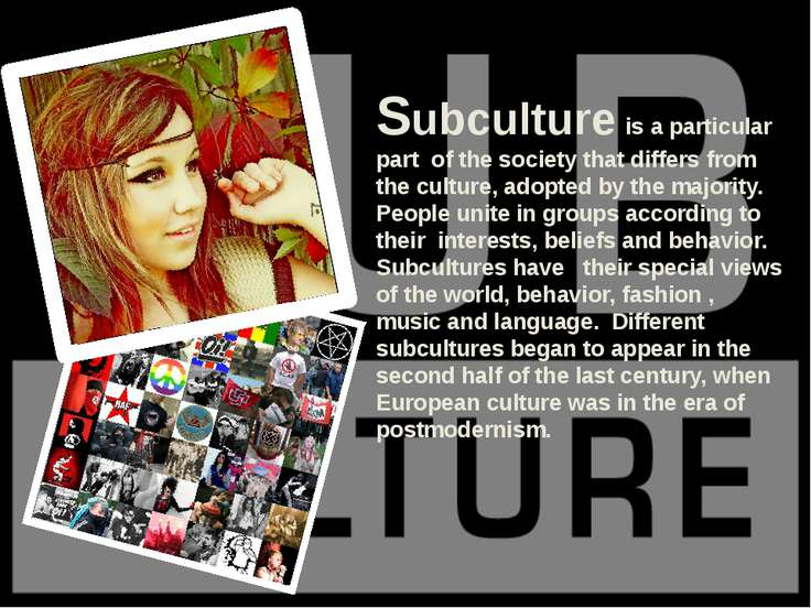 Subculture is a particular part of the society that differs from the culture,...