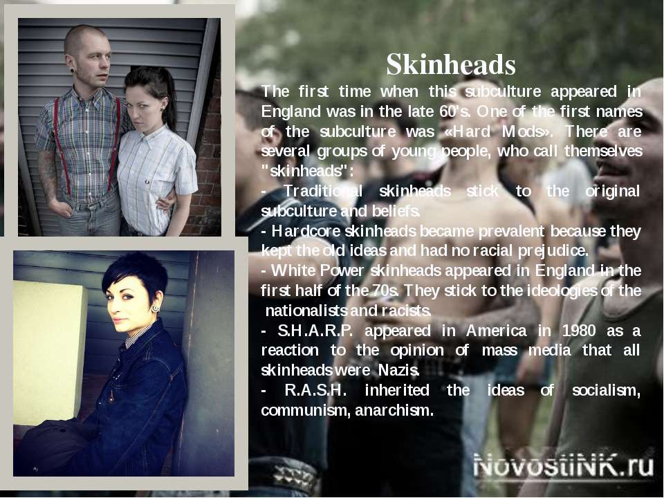 Skinheads The first time when this subculture appeared in England was in the ...