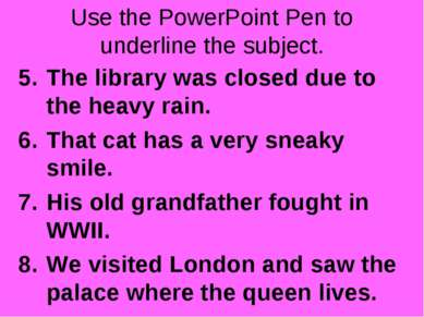 Use the PowerPoint Pen to underline the subject. The library was closed due t...