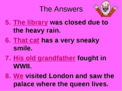 The Answers The library was closed due to the heavy rain. That cat has a very...