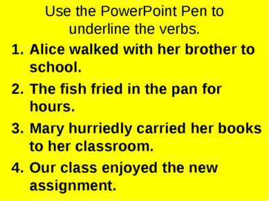Use the PowerPoint Pen to underline the verbs. Alice walked with her brother ...