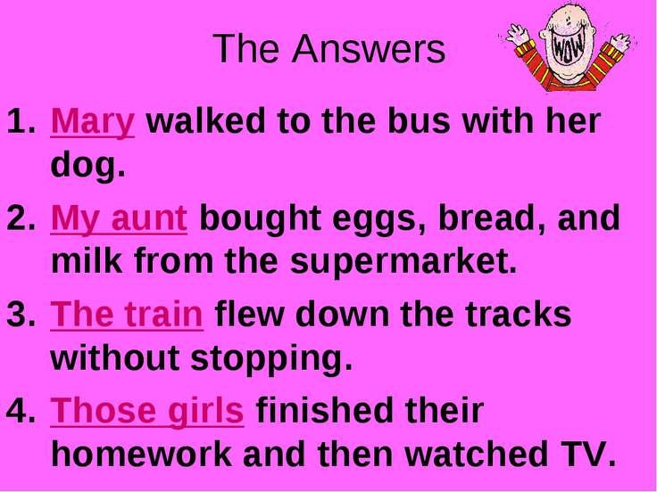 The Answers Mary walked to the bus with her dog. My aunt bought eggs, bread, ...