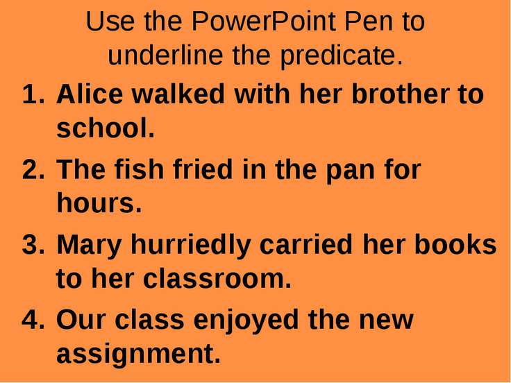 Use the PowerPoint Pen to underline the predicate. Alice walked with her brot...