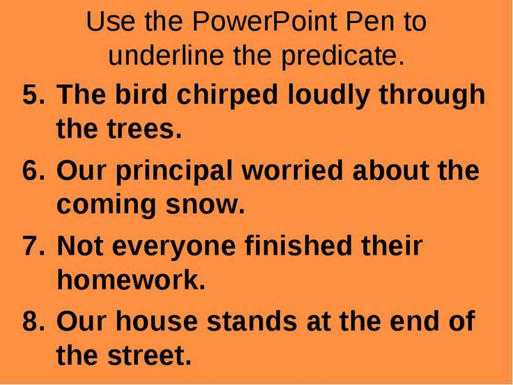 Use the PowerPoint Pen to underline the predicate. The bird chirped loudly th...