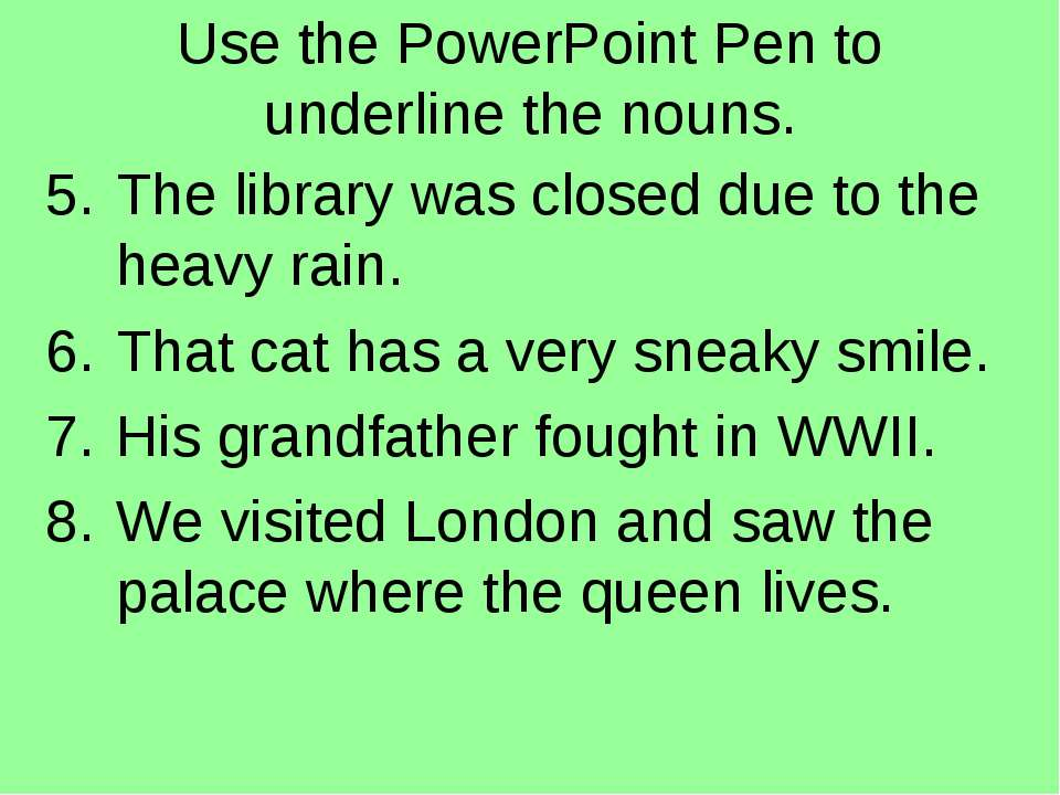 Use the PowerPoint Pen to underline the nouns. The library was closed due to ...