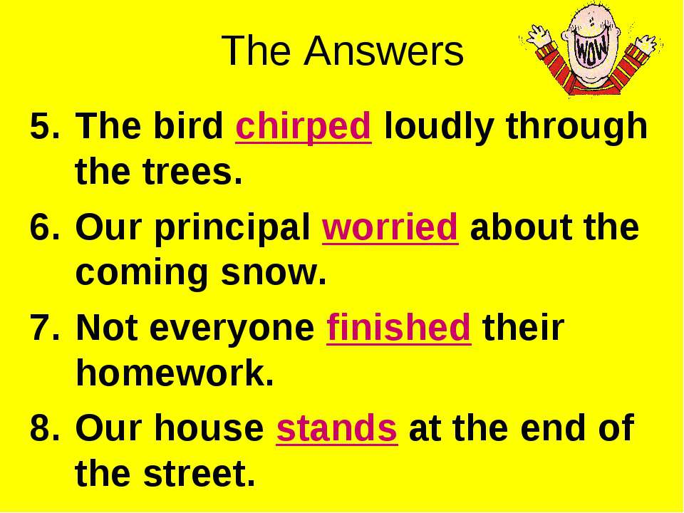 The Answers The bird chirped loudly through the trees. Our principal worried ...
