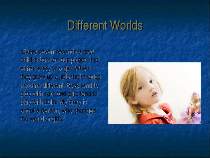 Different Worlds Every seven seconds a new child is born on our planet. It is...