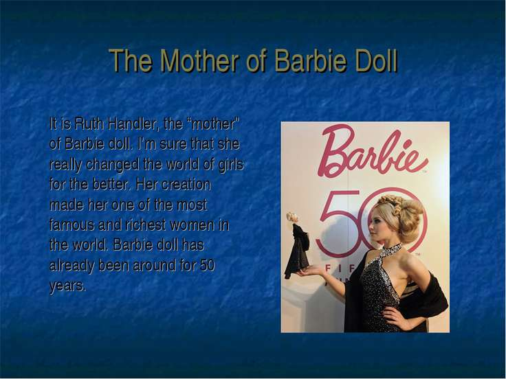 "The Mother of Barbie Doll It is Ruth Handler, the ""mother"" of Barbie doll. I'..."