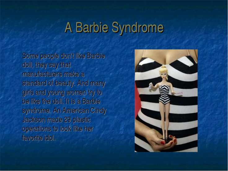 A Barbie Syndrome Some people don't like Barbie doll, they say that manufactu...