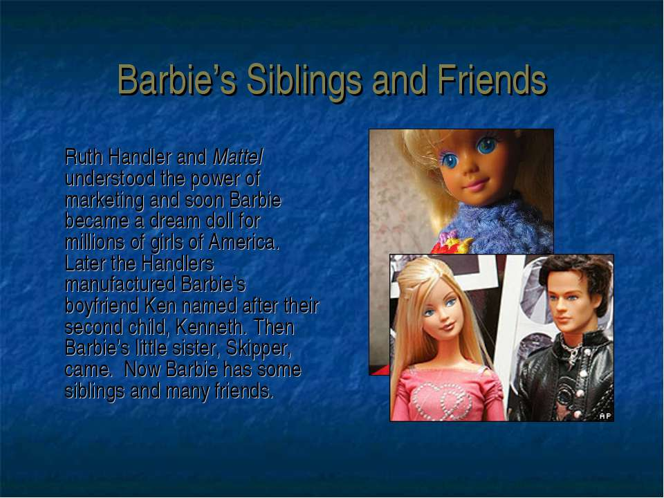 Barbie's Siblings and Friends Ruth Handler and Mattel understood the power of...