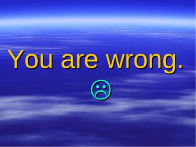 You are wrong.