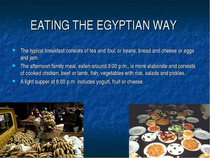 EATING THE EGYPTIAN WAY The typical breakfast consists of tea and foul, or be...
