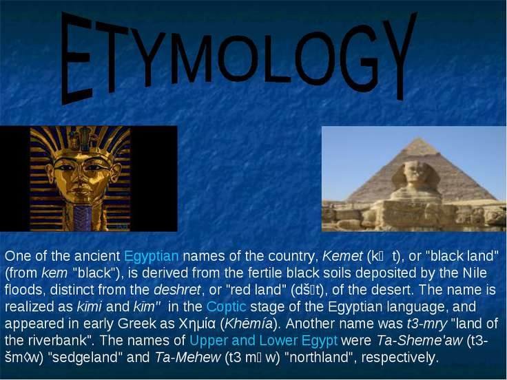 "One of the ancient Egyptian names of the country, Kemet (kṃt), or ""black land..."
