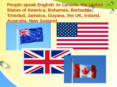 People speak English In Canada, the United States of America, Bahamas, Barbad...