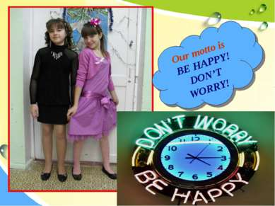 Our motto is BE HAPPY! DON'T WORRY!