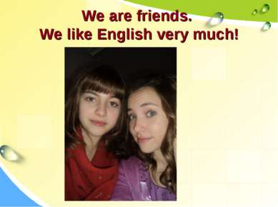 We are friends. We like English very much!