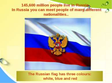 145,600 million people live in Russia . In Russia you can meet people of many...
