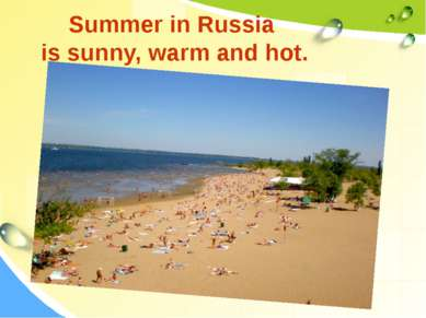 Summer in Russia is sunny, warm and hot.
