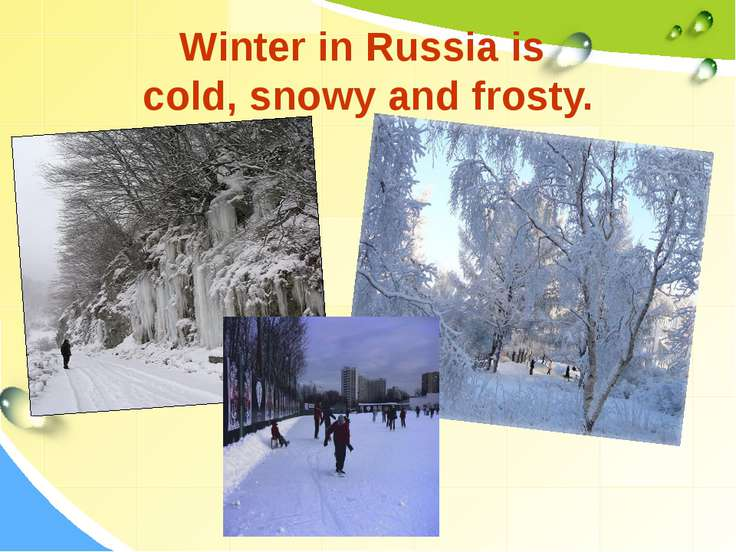 Winter in Russia is cold, snowy and frosty.