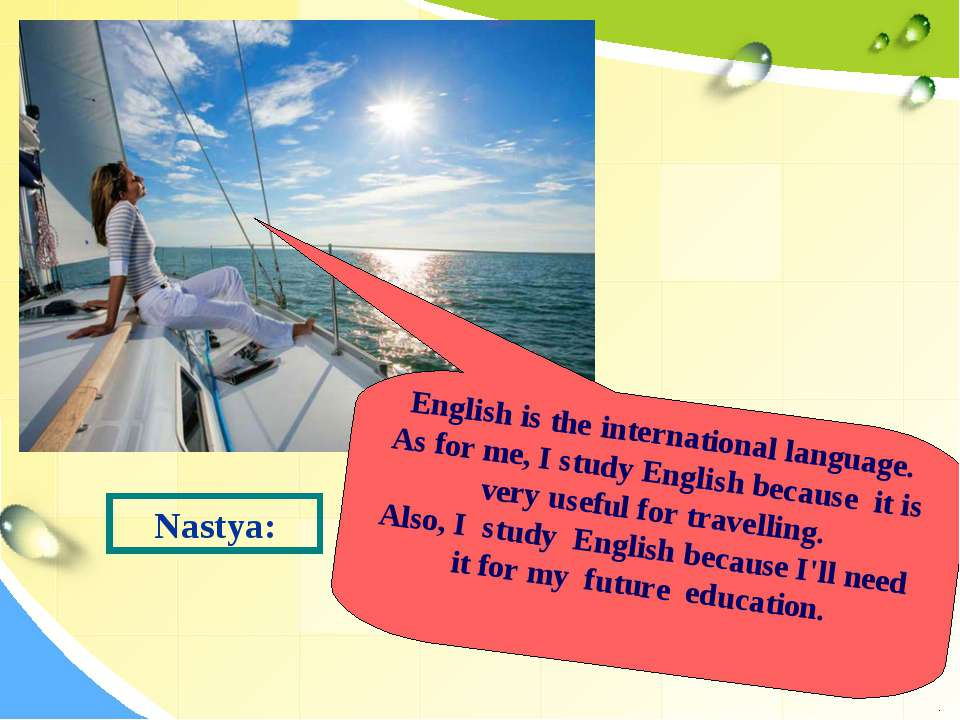 Nastya: English is the international language. As for me, I study English bec...