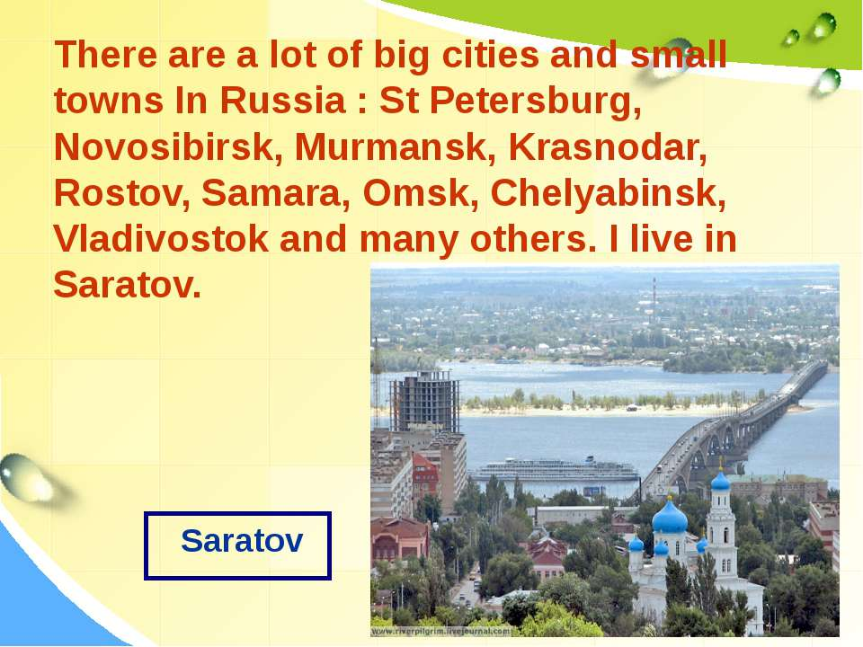There are a lot of big cities and small towns In Russia : St Petersburg, Novo...