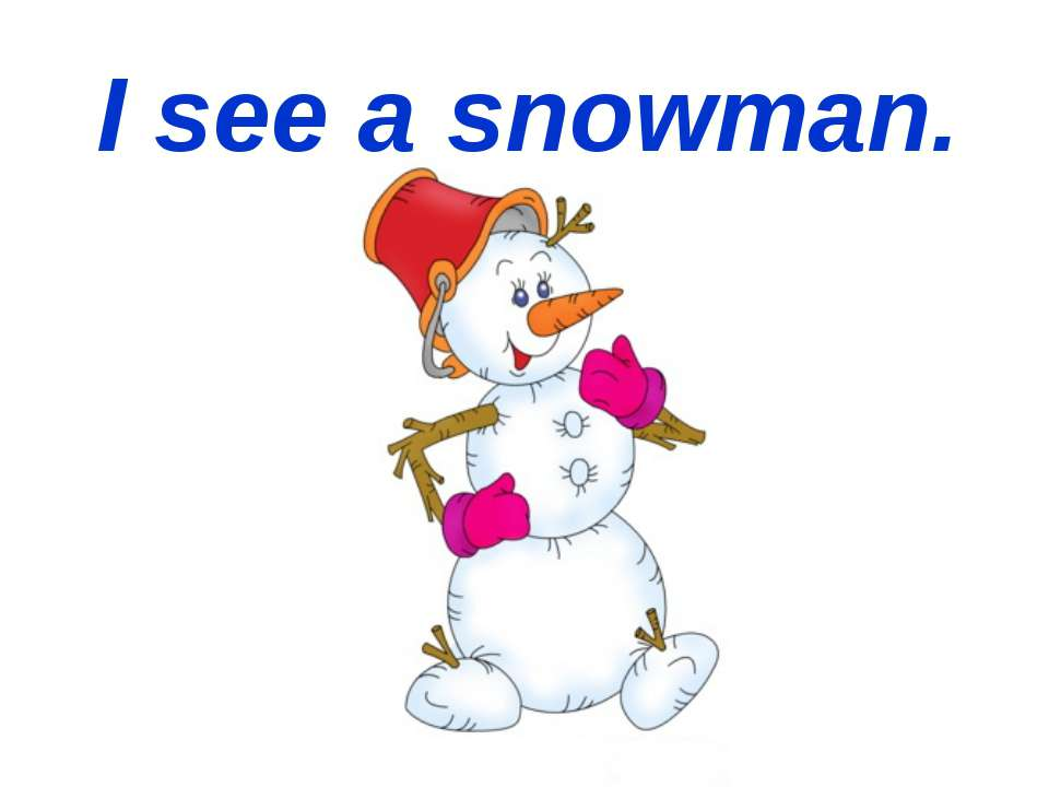 I see a snowman.